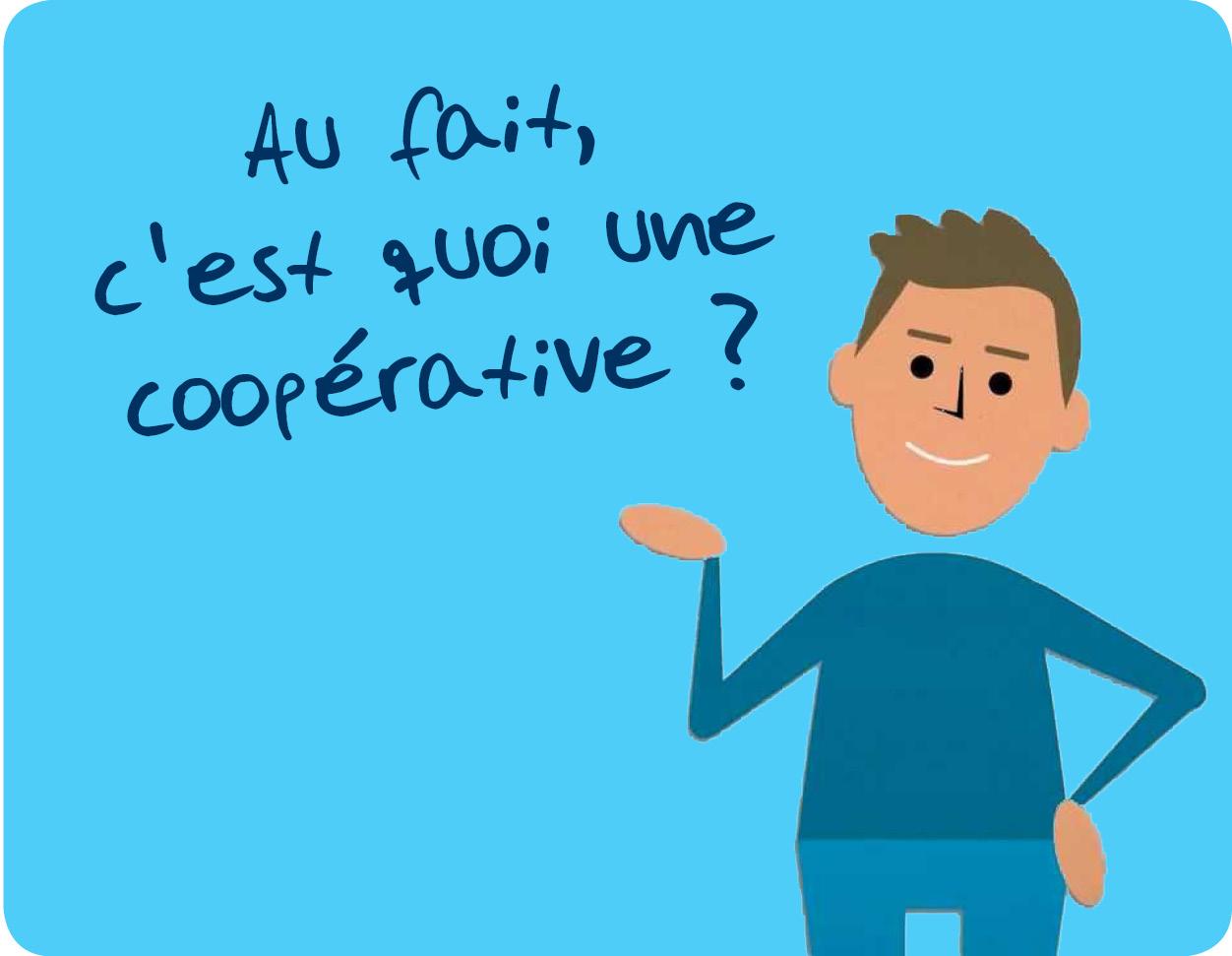 Au fait, c'est quoi une coopérative ?